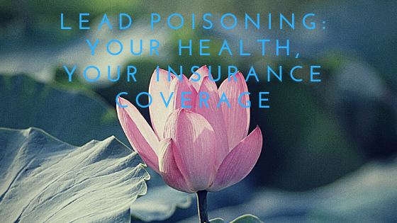 Lead Poisoning: Your Health, Your Insurance Coverage