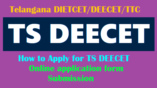 how to apply for ts deecet 2018, online application form @ deecet.cdse.telangana.gov.in. how to fill the ts deecet online application form, ts deecet application fee. online applying procedure for ts deecet
