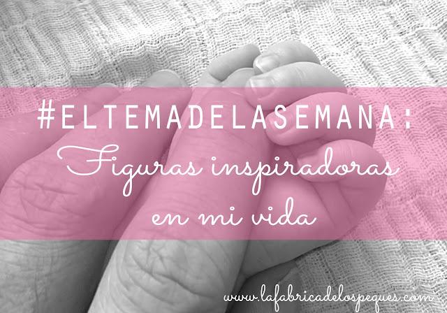 #ElTemaDeLaSemana: figuras inspiradoras en mi vida