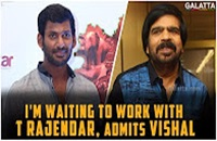I'm Waiting to Work with T Rajendar, admits Vishal