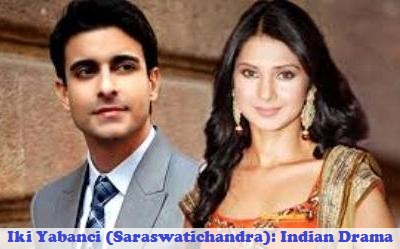 Iki Yabanci (Saraswatichandra) And Cast Iki Yabanci (Saraswatichandra) Synopsis And Cast Full Story: Indian Drama