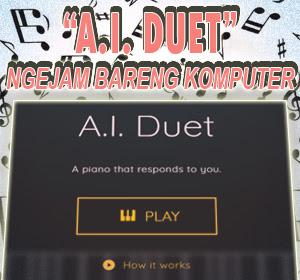 Canggih, Dengan A.I. Duet Bikinan Google Kamu Bisa 'Ngejam' Bareng Komputer