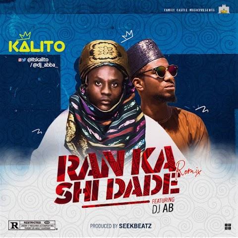NEW MUSIC: RANKA SHI DADE REMIX - KALITO FEAT. DJ AB (Prod. SEEKBEATZ)