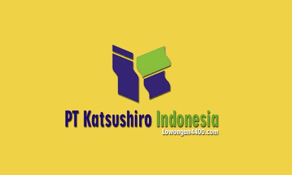 Lowongan Kerja PT Katsushiro Indonesia