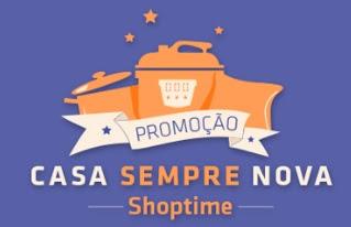 Cadastrar Promoção Shoptime 2017 Casa Sempre Nova