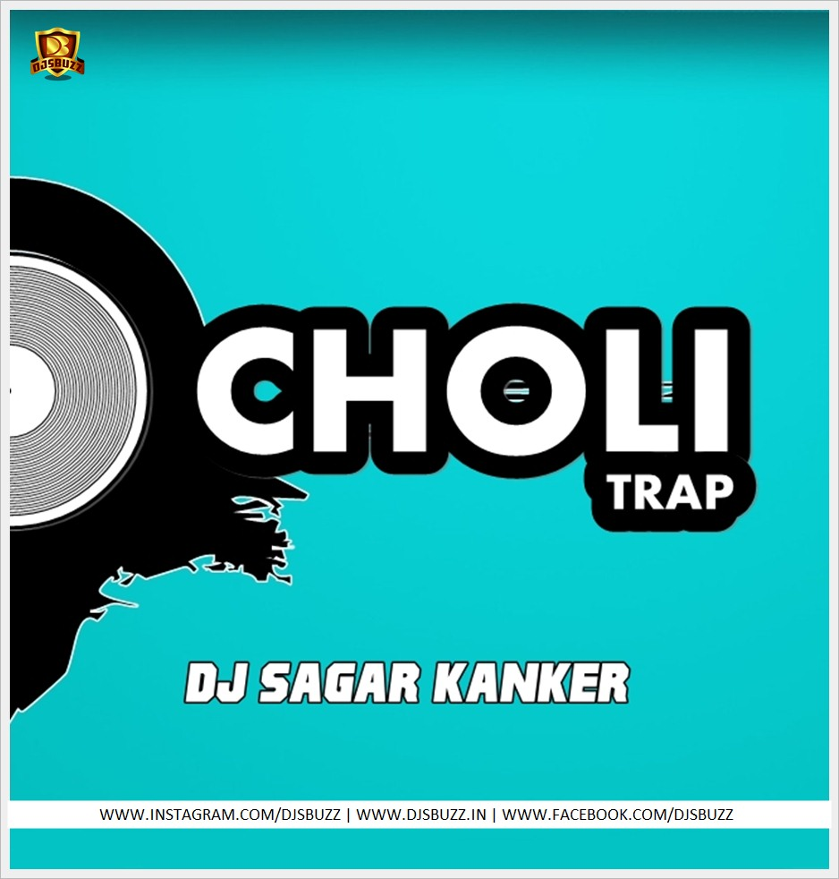 Choli (Trap Mix) - DJ Sagar Kanker
