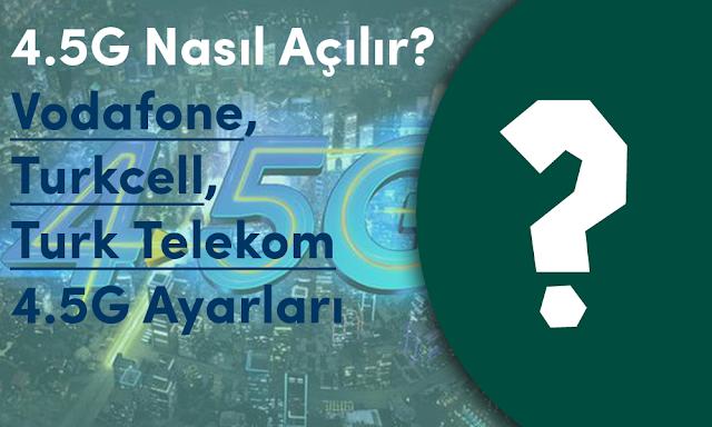 4.5G Nasıl Açılır?