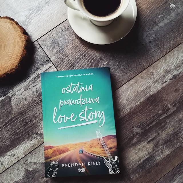 """""""Ostatnia prawdziwa love story"""" Brendan Kiley"""