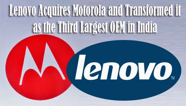 Lenovo Acquires Motorola and Transformed as the Third Largest OEM in India