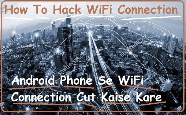 Android Phone Se Kisi Ka Bhi Wifi Connection Cut (Disable) Kaise Kare - How To Hack Wifi Connection