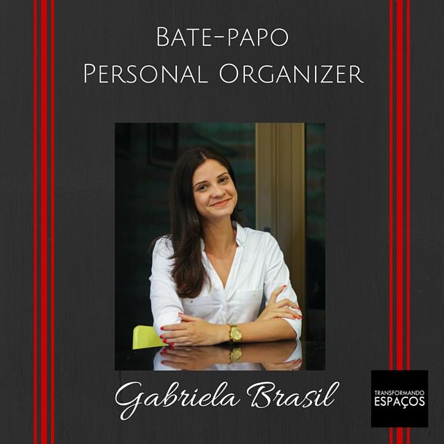 Bate-papo com a Personal Organizer Gabriela Brasil