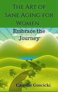 The Art of Sane Aging for Women - personal development for women of all ages by Camille Goscicki