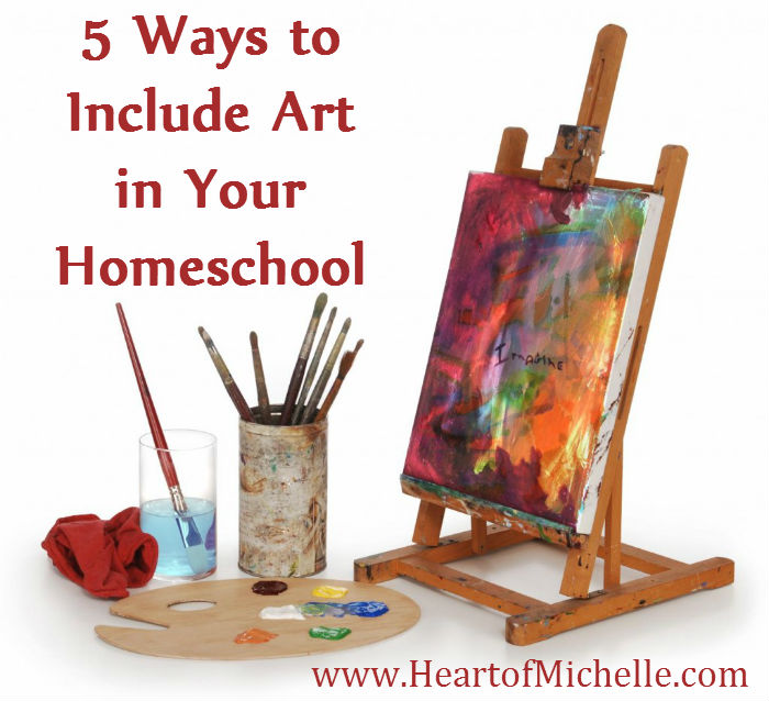 Adding art to your homeschool need not be intimidating. Here are 5 ways to easily add it to your homeschool curriculum. #homeschool www.HeartofMichelle.com