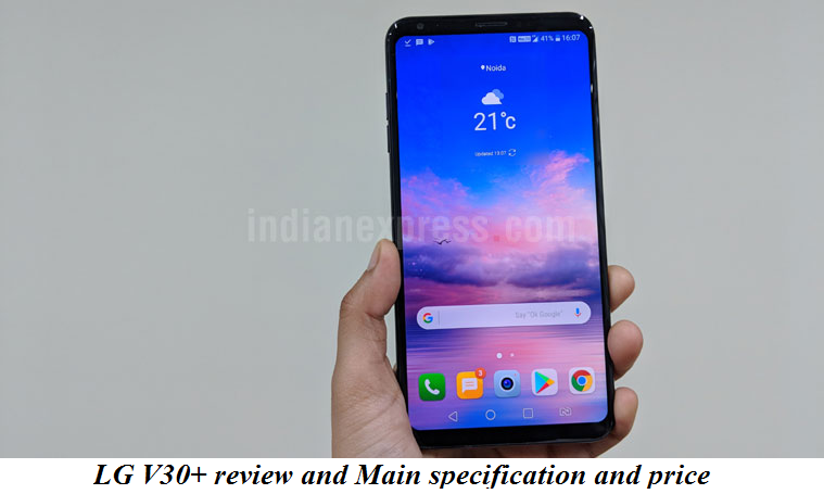 LG V30+ review and Main specification and price