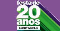 Promoção Festa de 20 Anos Leroy Merlin promocaoleroymerlin.com.br