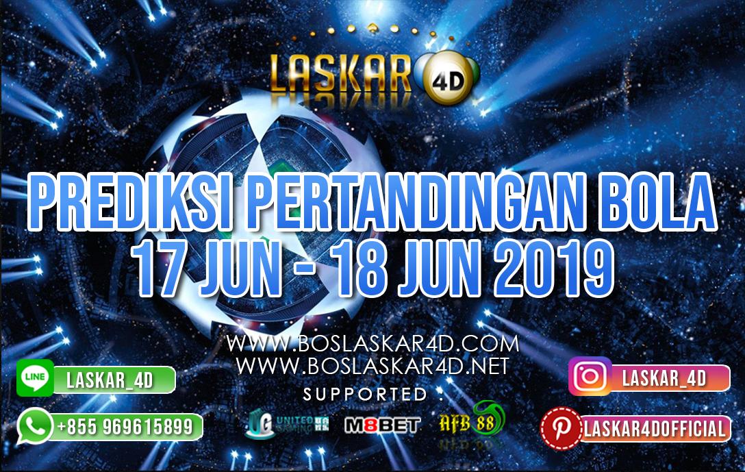 PREDIKSI PERTANDINGAN BOLA TANGGAL 17 – 18 JUNI 2019