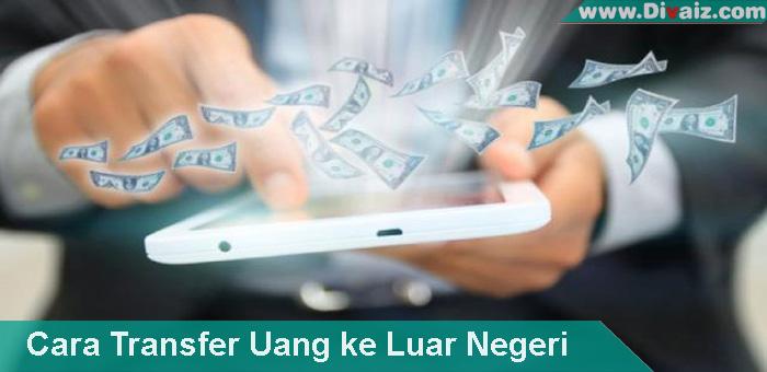 Cara Transfer Uang ke Luar Negeri Yang Mudah dan Aman