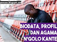 Biodata, Agama dan Karier N'golo Kante