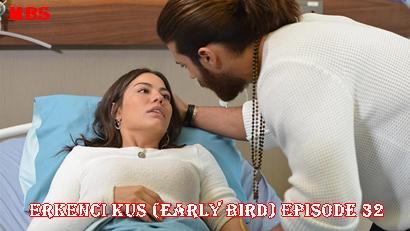 Episode 32 Erkenci Kuş (Early Bird): Summary And Trailer