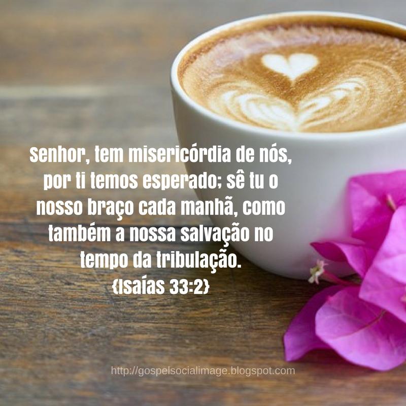 Imagem de bom dia com mensagem gospel - Isaías 33.2