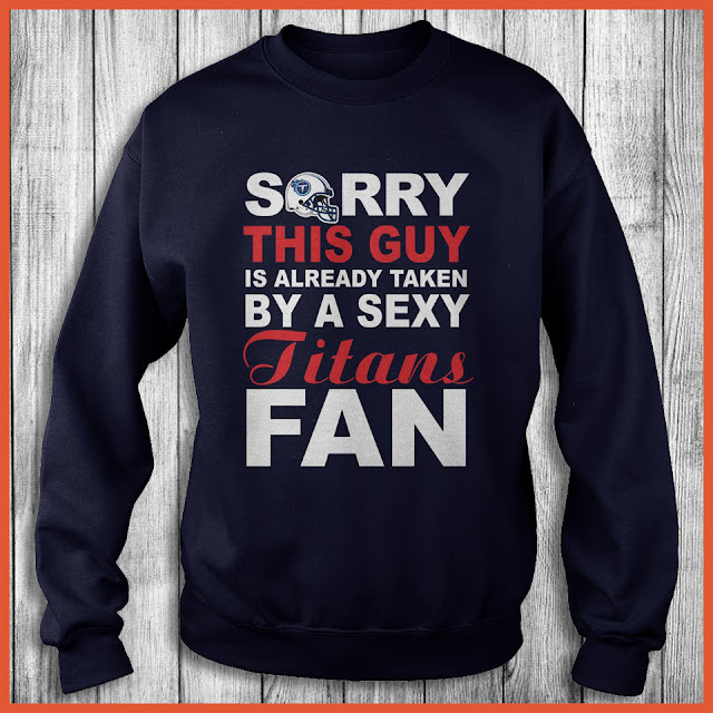 Tennessee Titans Fan - Sorry This Guy Is Already Taken By A Sexy Shirt