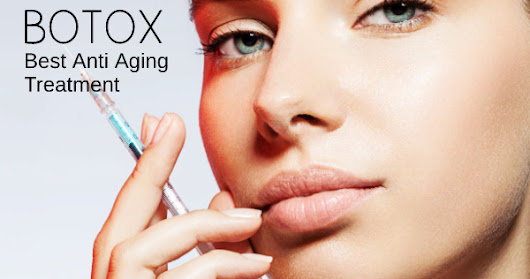 Why to Consider Botox as Best Anti Aging Treatment?