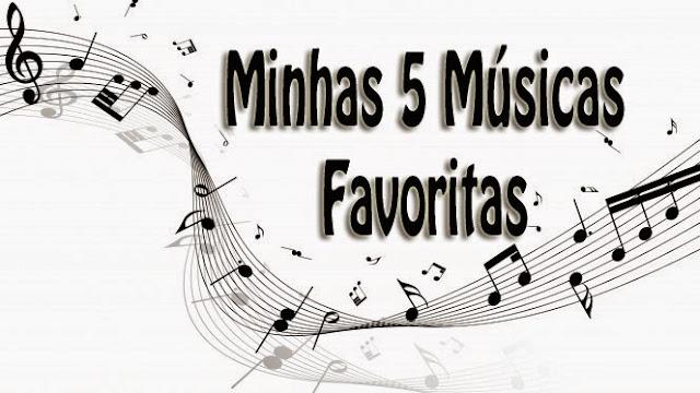 Minhas 5 músicas favoritas do momento!