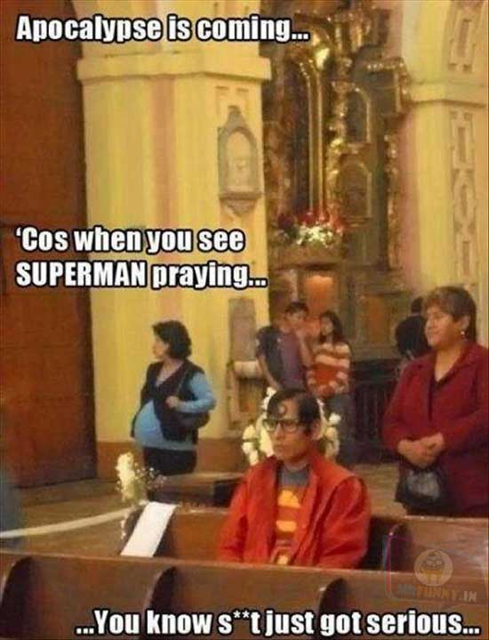 S++t got serious, when you see Superman praying