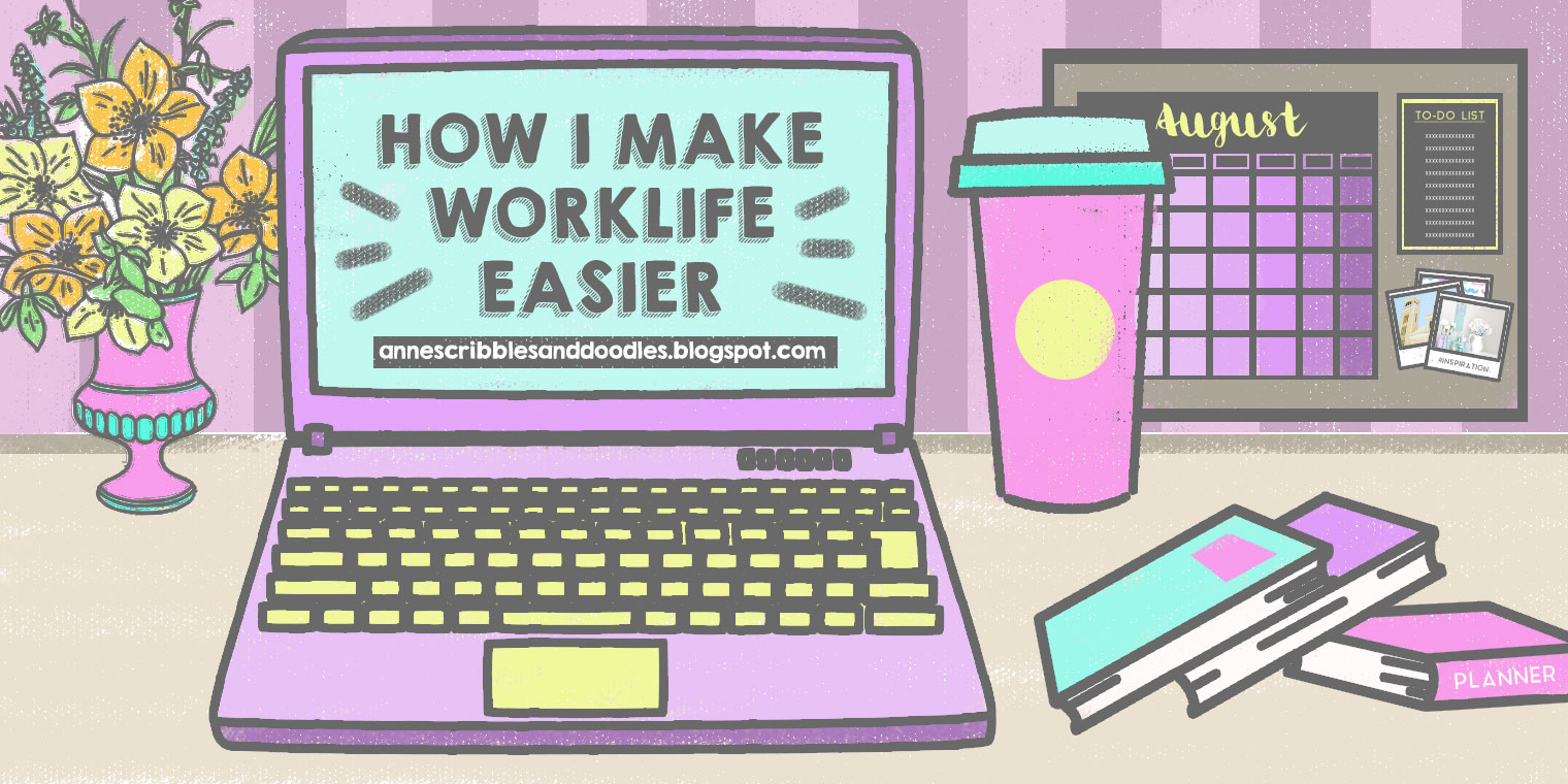 How I Make Worklife Easier | Anne's Scribbles and Doodles