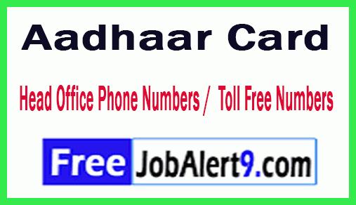 Aadhaar Card Head Office Phone Numbers / Aadhaar Toll Free Numbers