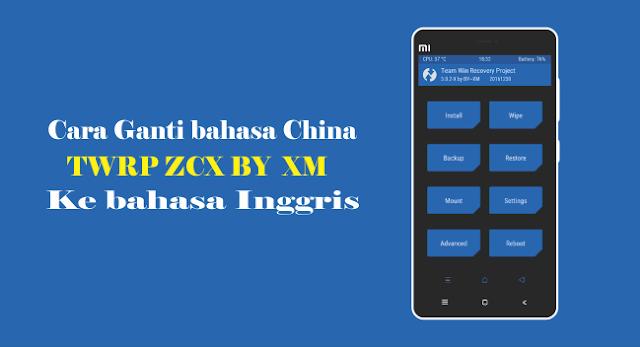 Cara Ganti bahasa China TWRP ZCX  ke bahasa inggris