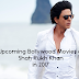 Check Out : SHAH RUKH KHAN Upcoming Movies in 2017