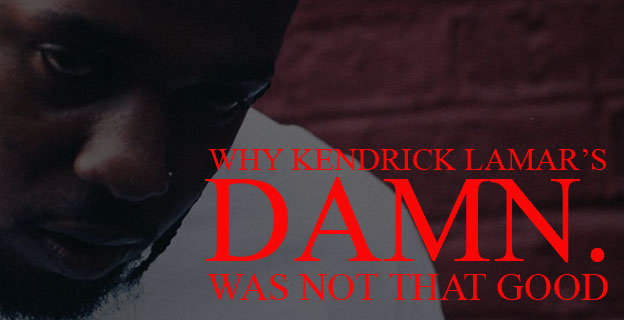 Why Kendrick Lamar's DAMN. Was Not That Good
