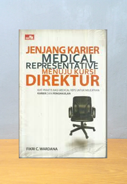 JENJANG KARIER MEDICAL REPRESENTATIVE MENUJU KURSI DIREKTUR, Fikri C. Wardana