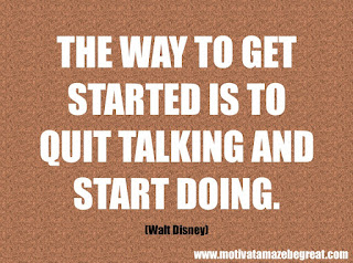 "Featured in our 46 Powerful Quotes For Entrepreneurs To Get Motivated: ""The way to get started is to quit talking and start doing.""  –Walt Disney"