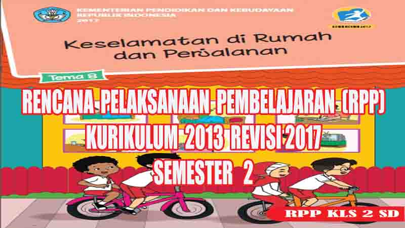Rpp Tematik Kelas 2 Sd Tema 8 Semester 2 Kurikulum 2013 Revisi 2017 Gurusd Id