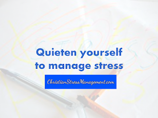 Quieten yourself to manage stress