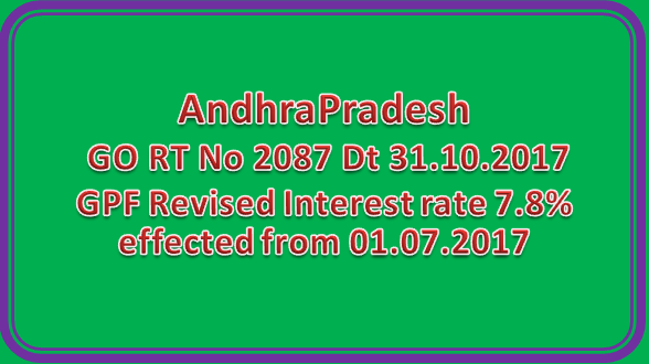 AP GO RT No 2087 | GPF Revised Interest rate 7.8% effected from 01.07.2017