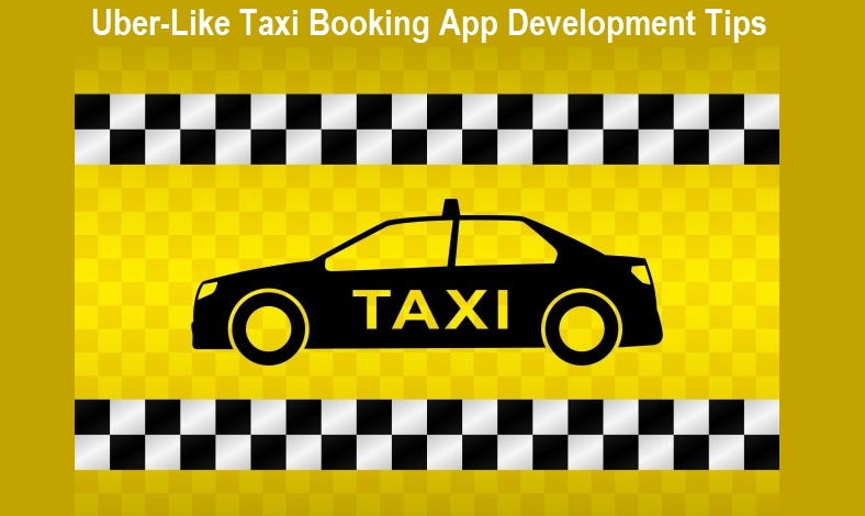 Uber-Like Taxi Booking App Development Tips