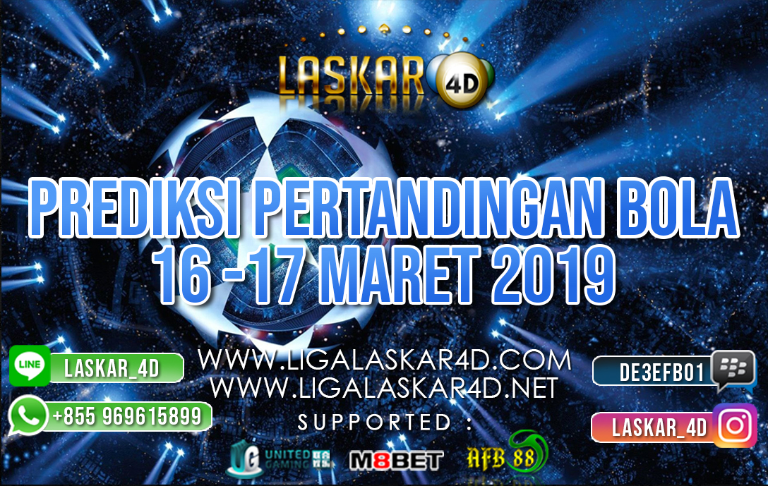 PREDIKSI PERTANDINGAN BOLA 16  – 17 MAR 2019