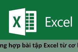 Tổng hợp bài tập Excel từ cơ bản tới nâng cao có lời giải