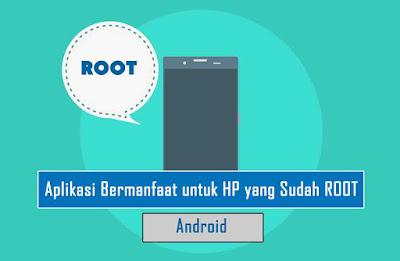 Aplikasi Bermanfaat untuk HP yang Sudah ROOT