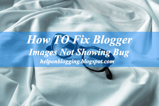 How To Fix Blogger Images Not Showing Bug