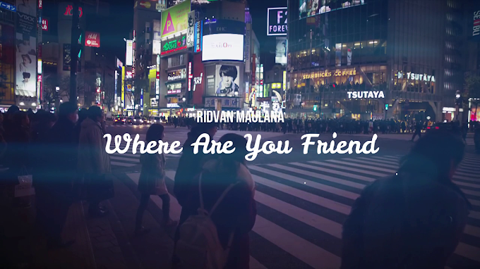 Ridvan Maulana - Where Are You Friend ?