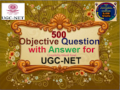 500 Objective type Questions with Answer : Specially Compiled for UGC-NET-January-2017 Exam