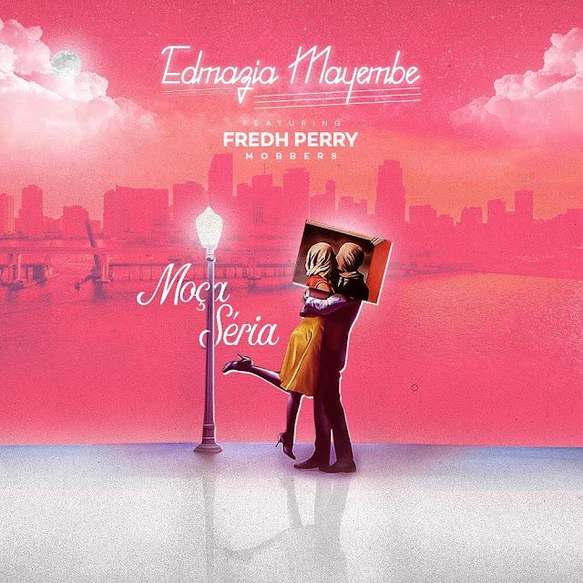 Letra: Edmazia Mayembe - Moça Seria (Feat. Fredh Perry)