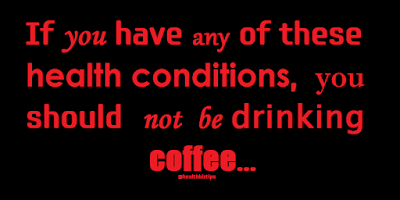 If you have any of these health conditions, you should not be drinking coffee.