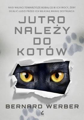 """Jutro należy do kotów"" - Bernard Werber"