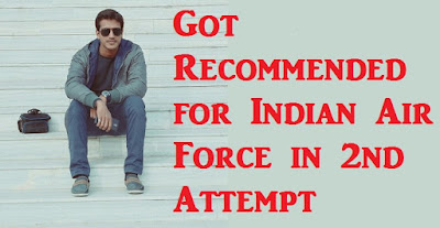 Got Recommended for Indian Air Force in 2nd Attempt Ground Duty