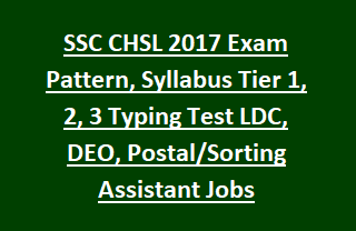 SSC CHSL 2019 Exam Pattern and Syllabus Tier 1, Tier 2, Tier 3 Typing Test LDC, DEO, Postal Sorting Assistant Jobs